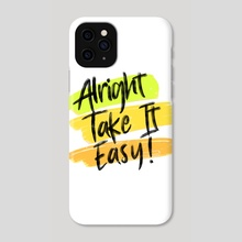 Alright Take It Easy Distressed Typography 1 - Phone Case by Visuals Artwork