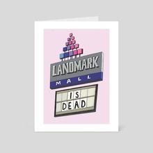 Landmark Is Dead - Art Card by Dani Clover-Flick