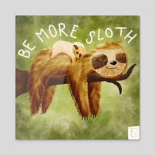 Be More Sloth - Acrylic by eli perriment